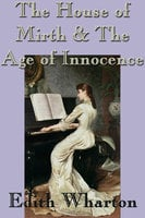 The House of Mirth & The Age of Innocence - Edith Wharton