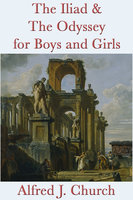 The Iliad & The Odyssey for Boys and Girls - Alfred J. Church