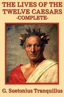 The Lives of the Twelve Caesars - Gaius Suetonius Tranquillus