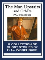 The Man Upstairs And Others - P.G. Wodehouse