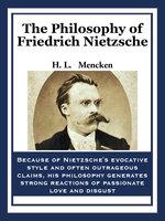 The Philosophy of Friedrich Nietzsche - Henry Louis Mencken