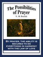 The Possibilities of Prayer - E.M. Bounds