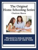 The Original Home Schooling Series - Charlotte Mason