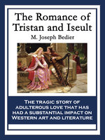 The Romance of Tristan and Iseult - M. Joseph Bedier
