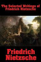The Selected Writings of Friedrich Nietzsche - Friedrich Nietzsche