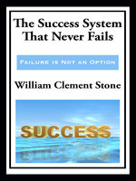 The Success System That Never Fails (with linked TOC) - William Clement Stone