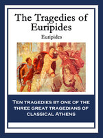 The Tragedies of Euripides - Euripides