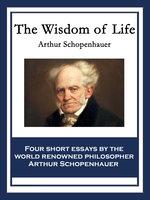 The Wisdom of Life - Arthur Schopenhauer