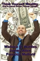 Think Yourself Wealthy - Wallace D. Wattles