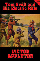 Tom Swift #10: Tom Swift and His Electric Rifle - Victor Appleton