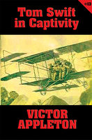 Tom Swift #13: Tom Swift in Captivity - Victor Appleton