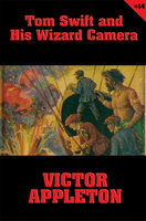 Tom Swift #14: Tom Swift and His Wizard Camera - Victor Appleton