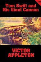 Tom Swift #16: Tom Swift and His Giant Cannon - Victor Appleton