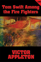 Tom Swift #24: Tom Swift Among the Fire Fighters - Victor Appleton