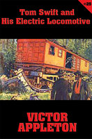 Tom Swift #25: Tom Swift and His Electric Locomotive - Victor Appleton