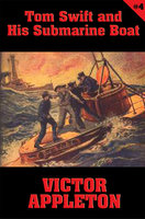 Tom Swift #4: Tom Swift and His Submarine Boat - Victor Appleton