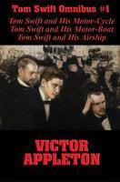 Tom Swift Omnibus #1: Tom Swift and His Motor-Cycle, Tom Swift and His Motor-Boat, Tom Swift and His Airship - Victor Appleton
