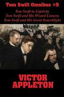 Tom Swift Omnibus #5: Tom Swift in Captivity, Tom Swift and His Wizard Camera, Tom Swift and His Great Searchlight - Victor Appleton