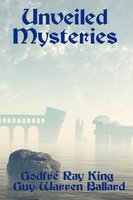 Unveiled Mysteries - Godfré Ray King, Guy Warren Ballard