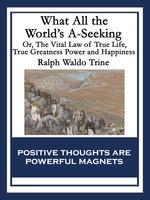 What All the World's A-Seeking - Ralph Waldo Trine