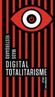 Digital totalitarisme - Mads Vestergaard