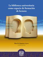 La biblioteca universitaria como espacio de formación de lectores - Elsa M. Ramírez Leyva