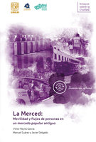 La Merced: movilidad y flujos de personas en un mercado popular antiguo - Víctor Reyes García, Manuel Suárez, Javier Delgado
