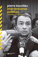 Intervenciones políticas: un sociólogo en la barricada - Pierre Bourdieu