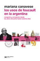 Los usos de Foucault en la Argentina - Mariana Canavese