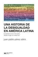 Una historia de la desigualdad en América Latina - Juan Pablo Pérez Sáinz