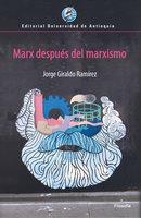 Marx después del marxismo - Jorge Giraldo Ramírez