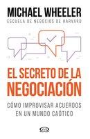 El secreto de la negociación - Michael Wheeler