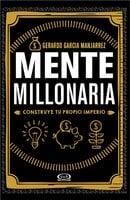 Mente millonaria - Gerardo García Manjarrez