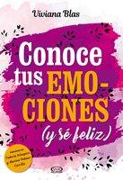 Conoce tus emociones (y sé feliz) - Viviana Blas