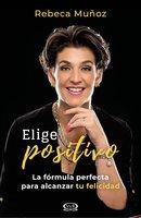 Elige positivo - Rebeca Muñoz
