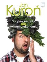 Sprytna kuchnia, czyli kulinarna ekonomia - Jan Kuroń