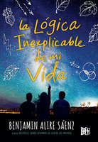 La lógica inexplicable de mi vida - Benjamin Alire Sáez