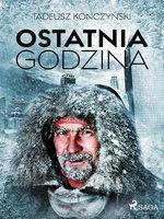 Ostatnia godzina - Tadeusz Konczyński