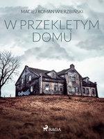 W przeklętym domu - Maciej Roman Wierzbiński