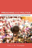 Preaching and Politics - Tim J. R. Trumper