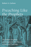 Preaching Like the Prophets - Robert A. Carlson
