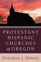 Protestant Hispanic Churches of Oregon - Deborah L. Berhó
