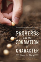 Proverbs and the Formation of Character - Dave L. Bland