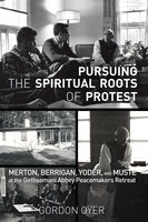 Pursuing the Spiritual Roots of Protest - Gordon Oyer
