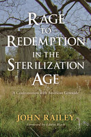 Rage to Redemption in the Sterilization Age - John Railey