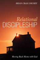 Relational Discipleship - Brian Craig Drurey