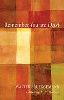 Remember You Are Dust - Walter Brueggemann