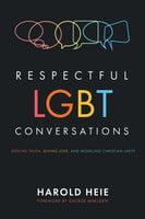 Respectful LGBT Conversations - Harold Heie
