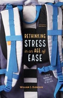 Rethinking Stress in an Age of Ease - William J. Elenchin