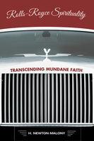 Rolls-Royce Spirituality - H. Newton Malony
